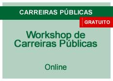 Workshop de Carreiras Públicas - Como se preparar para Concursos Públicos   Online