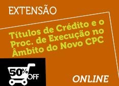Títulos de Crédito e o Processo de Execução no Âmbito do Novo CPC    Teoria e Prática   Extensão   Online