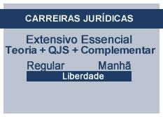 Extensivo Essencial Carreiras Jurídicas | Teoria + QSJ + Complementar | Regular | Manhã | Liberdade
