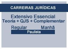 Extensivo Essencial Carreiras Jurídicas | Teoria + QSJ + Complementar | Regular | Manhã | Paulista
