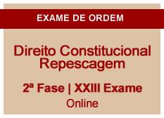Direito Constitucional | Repescagem | 2ª Fase | XXIII Exame | On-line