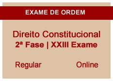 Direito Constitucional | 2ª Fase | XXIII Exame | Regular | Online