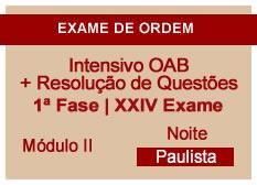 Intensivo OAB + Resolução de Questões  | 1ª Fase | XXIV Exame | Entrada Módulo II | Noite | Paulista
