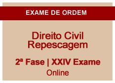 Direito Civil | Repescagem | 2ª Fase | XXIV Exame | On-line