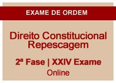 Direito Constitucional | Repescagem | 2ª Fase | XXIV Exame | On-line