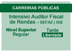 Intensivo Auditor Fiscal de Rendas – SEFAZ|ISS | Nível Superior | Regular | Tarde | Liberdade