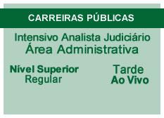 Intensivo Analista Judiciário – Área Administrativa | Nível Superior | Ao Vivo | Regular | Tarde