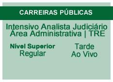 Intensivo Analista Judiciário – Área Administrativa - TRE | Nível Superior | Ao Vivo | Regular | Tarde