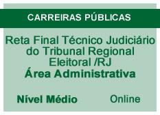 Reta Final Técnico Judiciário do Tribunal Regional Eleitoral /RJ    Área Administrativa   Nível Médio   Online