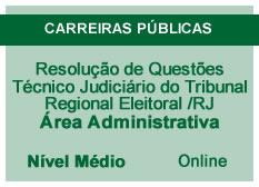 Resolução de Questões Técnico Judiciário do Tribunal Regional Eleitoral /RJ    Área Administrativa    Nível Médio   Online