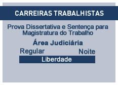 Prova Dissertativa e Sentença para Magistratura do Trabalho | Prova e Sentença | Regular  | Noite | Liberdade