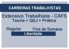 Extensivo Trabalhista - CAFS | Teoria + QSJ + Prática | Regular | Fins de Semana  | Liberdade