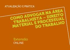 Como Advogar na Área Trabalhista – Direito Material e Processual do Trabalho | Extensão | Online