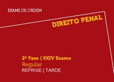Direito Penal   2ª Fase   XXIV Exame   Regular   Reprise   Tarde