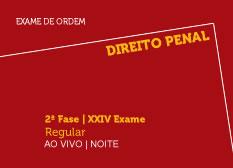 Direito Penal   2ª Fase   XXIV Exame  Regular   Ao Vivo   Noite