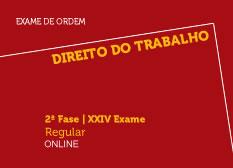 Direito do Trabalho | 2ª Fase | XXIV Exame | Regular | Online