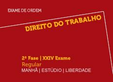 Direito do Trabalho | 2ª Fase | XXIV Exame | Regular | Manhã | Estúdio | Liberdade