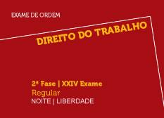 Direito do Trabalho | 2ª Fase | XXIV Exame | Regular | Noite | Liberdade