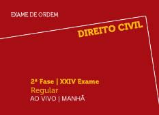Direito Civil | 2ª Fase | XXIV Exame | Regular | Ao Vivo | Manhã