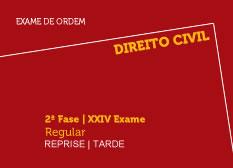 Direito Civil | 2ª Fase | XXIV Exame | Regular | Reprise | Tarde