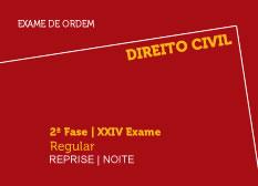 Direito Civil | 2ª Fase | XXIV Exame | Regular | Reprise | Noite