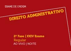 Direito Administrativo | 2ª Fase | XXIV Exame | Regular | Ao Vivo | Noite