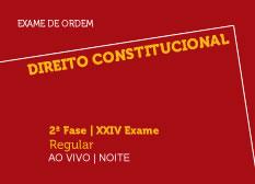 Direito Constitucional | 2ª Fase | XXIV Exame | Regular | Ao Vivo | Noite