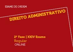 Direito Administrativo | 2ª Fase | XXIV Exame | Regular | Online
