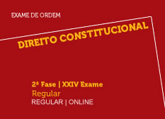 Direito Constitucional | 2ª Fase | XXIV Exame | Regular | Online