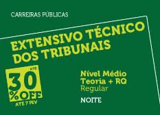 Extensivo Técnico dos Tribunais   Nível Médio   Teoria + RQ   Nível Médio   Regular   Noite