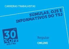 Súmulas, OJS e Informativos Trabalhistas  | Regular | Online