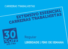 Extensivo Essencial Carreiras Trabalhistas | Modular | Regular | Fins de Semana | Liberdade